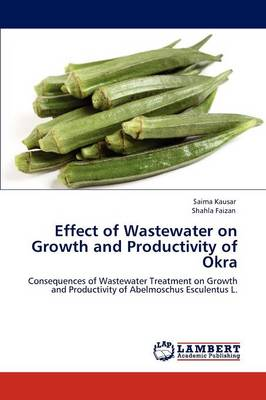 Effect of Wastewater on Growth and Productivity of Okra (Paperback)