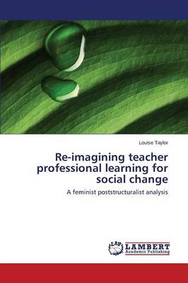 Re-Imagining Teacher Professional Learning for Social Change (Paperback)