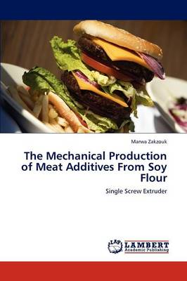 The Mechanical Production of Meat Additives from Soy Flour (Paperback)