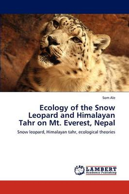 Ecology of the Snow Leopard and Himalayan Tahr on Mt. Everest, Nepal (Paperback)