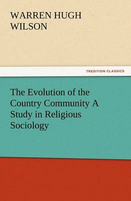 The Evolution of the Country Community a Study in Religious Sociology (Paperback)