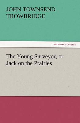 The Young Surveyor, or Jack on the Prairies (Paperback)