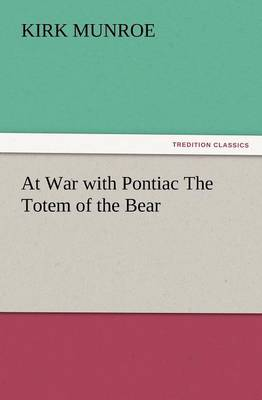 At War with Pontiac the Totem of the Bear (Paperback)