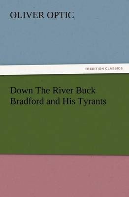 Down the River Buck Bradford and His Tyrants (Paperback)