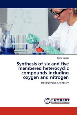 Synthesis of Six and Five Membered Heterocyclic Compounds Including Oxygen and Nitrogen (Paperback)