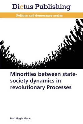 Minorities Between State-Society Dynamics in Revolutionary Processes (Paperback)
