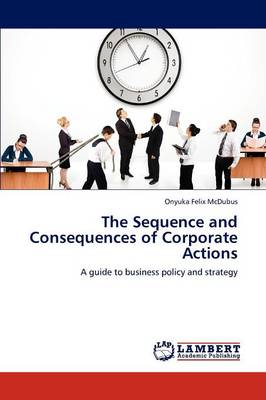 The Sequence and Consequences of Corporate Actions (Paperback)