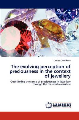 The Evolving Perception of Preciousness in the Context of Jewellery (Paperback)