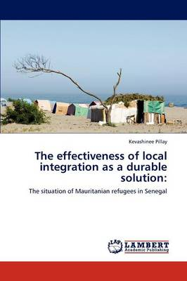 The Effectiveness of Local Integration as a Durable Solution (Paperback)
