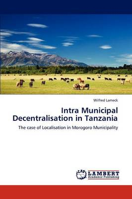 Intra Municipal Decentralisation in Tanzania (Paperback)