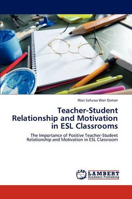 Teacher-Student Relationship and Motivation in ESL Classrooms (Paperback)