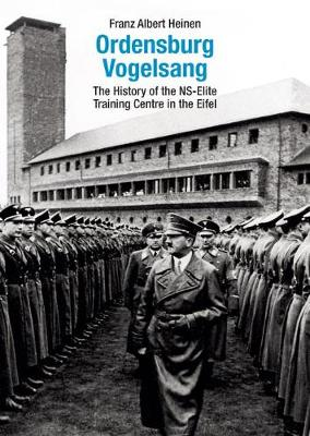The Ordensburg Vogelsang: The History of the NS-Elite Training Centre in the Eifel (Paperback)