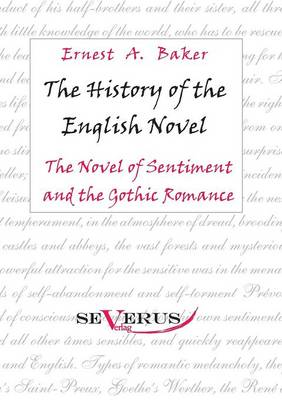 The History of the English Novel: The Novel of Sentiment and the Gothic Romance (Paperback)
