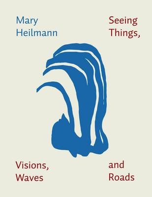 Mary Heilmann: Seeing Things, Visions, Waves (Paperback)