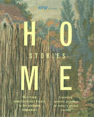 Home Stories: Locating  Artistic Practice in Today's Global Reality (Hardback)
