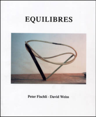 Peter Fischli and David Weiss: Equilibres (Hardback)