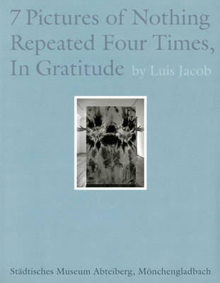Luis Jacob: 7 Pictures of Nothing Repeated Four Times, in Gratitude (Paperback)