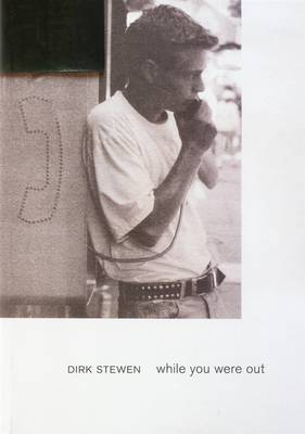Dirk Stewen: While You Were Out (Hardback)