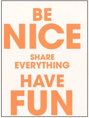 Be Nice Share Everything Have Fun (Paperback)