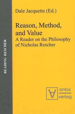 Reason, Method and Value: A Reader on the Philosophy of Nicholas Rescher (Hardback)