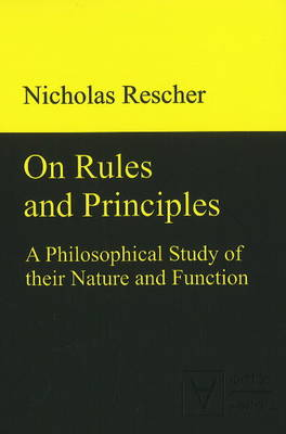 On Rules & Principles: A Philosophical Study of Their Nature & Function (Hardback)