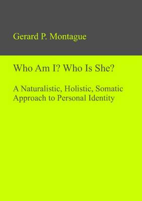 Who am I? Who is She?: A Naturalistic, Holistic, Somatic Approach to Personal Identity (Hardback)