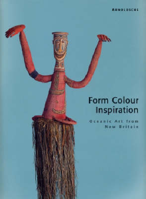Form Colour Inspiration: Oceanic Art from New Britain (Hardback)