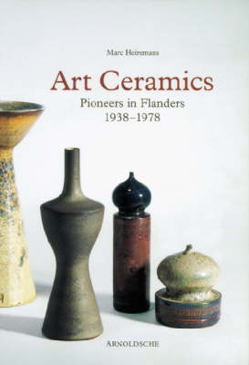 Art Ceramics: Pioneers in Flanders 1938-1978 (Hardback)