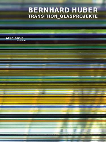 Bernhard Huber: Transition Glass Projects (Hardback)