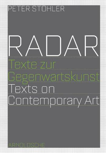 RADAR: Texts on Contemporary Art; Essays and Interviews by Peter Stohler (Paperback)