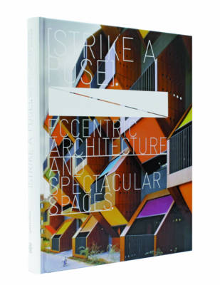 Strike a Pose!: Eccentric Architecture and Spectacular Spaces (Hardback)