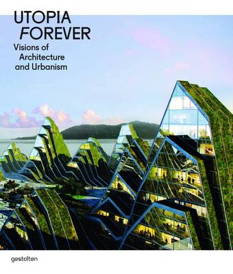 Utopia Forever: Visions of Architecture and Urbanism (Paperback)