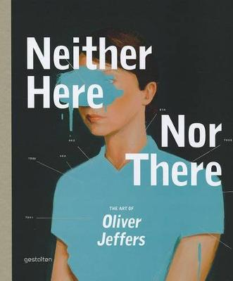 Neither Here Nor There: The Art of Oliver Jeffers (Hardback)