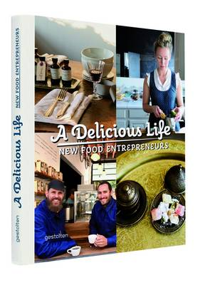 A Delicious Life: New Food Entrepeneurs (Hardback)