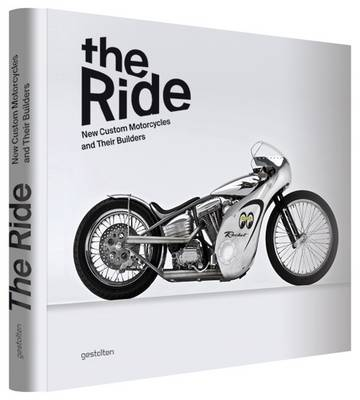 The Ride: New Custom Motorcycles and Their Builders (Hardback)