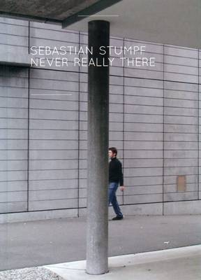 Sebastian Stumpf: Never Really There (Hardback)