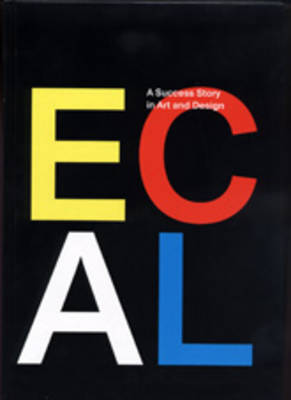 ECAL: A Success Story in Art and Design (Hardback)