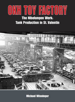 The OKH Toy Factory: The Nibelungenwerk: Tank Production in St. Valentin (Hardback)