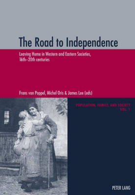 The Road to Independence: Leaving Home in Western and Eastern Societies, 16th-20th Centuries - Population, Famille et Societe - Population, Family, and Society v. 1 (Paperback)
