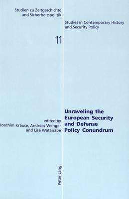 Unraveling the European Security and Defense Policy Conundrum - Studien zu Zeitgeschichte und Sicherheitspolitik - Studies in Contemporary History and Security Policy 11 (Paperback)