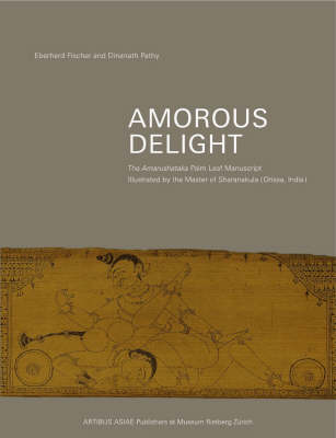 Amorous Delight: Artibus Asiae Supplementum 47: The Amarushataka Palm-leaf Manuscript (Hardback)