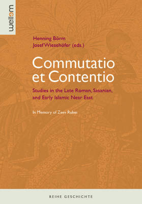Commutatio Et Contentio: Studies in the Late Roman, Sasanian, and Early Islamic Near East in Memory of Zeev Rubin - Reihe Geschichte 3 (Hardback)