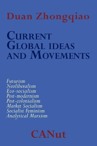 Current Global Ideas and Movements Challenging Capitalism: Futurism, Neo-Liberalism, Post-modernism, Post- Colonialism, Analytical Marxism, Eco-socialism, Socialist Feminism, Market Socialism (Paperback)