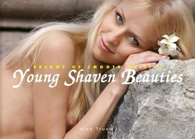 Young Shaven Beauties: Dreams of Smooth Pussies (Hardback)