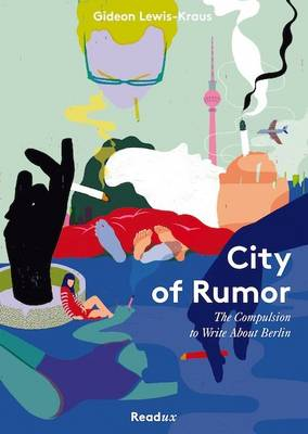 City of Rumor: The Compulsion to Write About Berlin (Paperback)