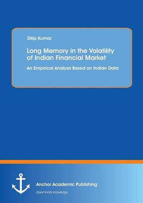 Long Memory in the Volatility of Indian Financial Market: An Empirical Analysis Based on Indian Data (Paperback)