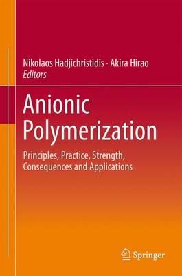 Anionic Polymerization 2016: Principles, Practice, Strength, Consequences, and Applications (Hardback)