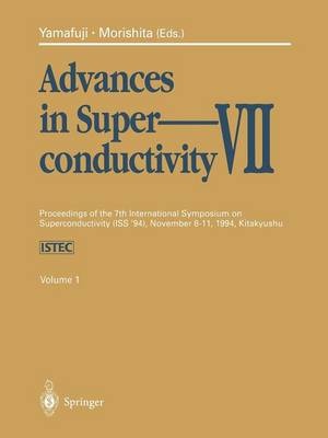Advances in Superconductivity VII: Volume 1: Proceedings of the 7th International Symposium on Superconductivity (Iss'94), November 8-11, 1994, Kitakyushu. (Paperback)