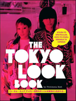 The Tokyo Look Book: Stylish to Spectacular, Goth to Gyaru, Sidewalk to Catwalk (Paperback)