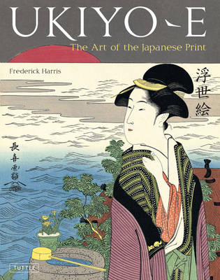 Ukiyo-e: The Art of the Japanese Print (Hardback)